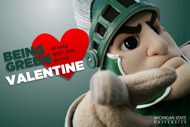 MSU 2012 Valentine: Being green is easy with you as my Valentine