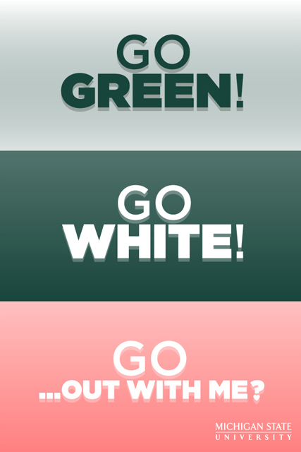 MSU 2012 Valentine: Go green, go white, go out with me